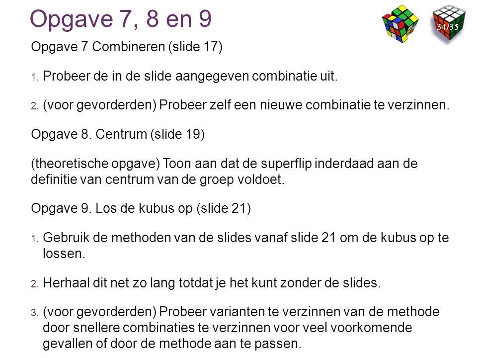 Opgave 7, 8 en 9 Opgave 7 Combineren (slide 17) 1. Probeer de in de slide aangegeven combinatie uit. 2. (voor gevorderden) Probeer zelf een nieuwe com
