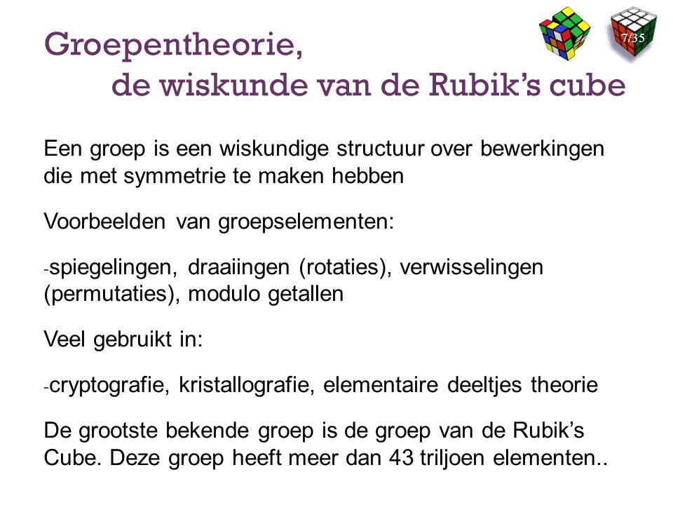 Groepentheorie, de wiskunde van de Rubik's cube Een groep is een wiskundige structuur over bewerkingen die met symmetrie te maken hebben Voorbeelden v