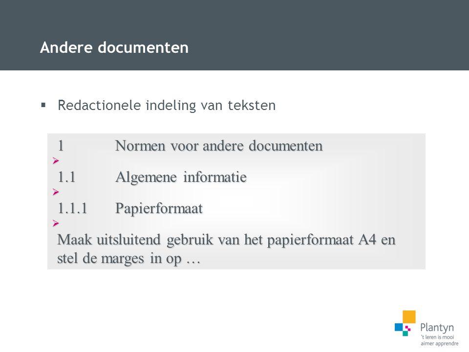 Andere documenten  Redactionele indeling van teksten 1Normen voor andere documenten  1.1Algemene informatie  1.1.1Papierformaat  Maak uitsluitend