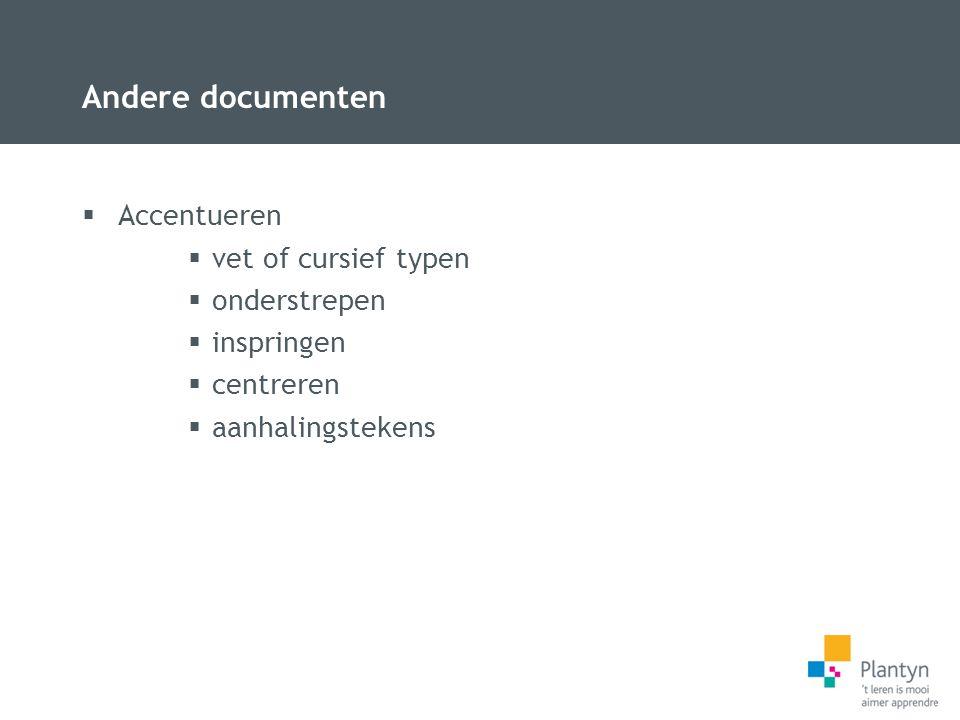 Andere documenten  Accentueren  vet of cursief typen  onderstrepen  inspringen  centreren  aanhalingstekens