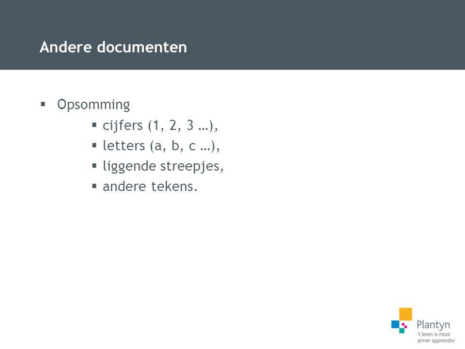 Andere documenten  Opsomming  cijfers (1, 2, 3 …),  letters (a, b, c …),  liggende streepjes,  andere tekens.