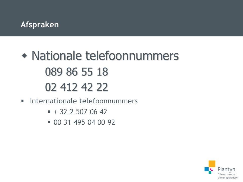 Afspraken  Internationale telefoonnummers  + 32 2 507 06 42  00 31 495 04 00 92  Nationale telefoonnummers 089 86 55 18 02 412 42 22