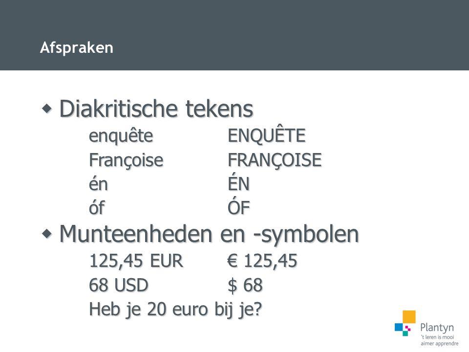 Afspraken  Munteenheden en -symbolen 125,45 EUR€ 125,45 68 USD$ 68 Heb je 20 euro bij je?  Diakritische tekens enquêteENQUÊTE FrançoiseFRANÇOISE énÉ