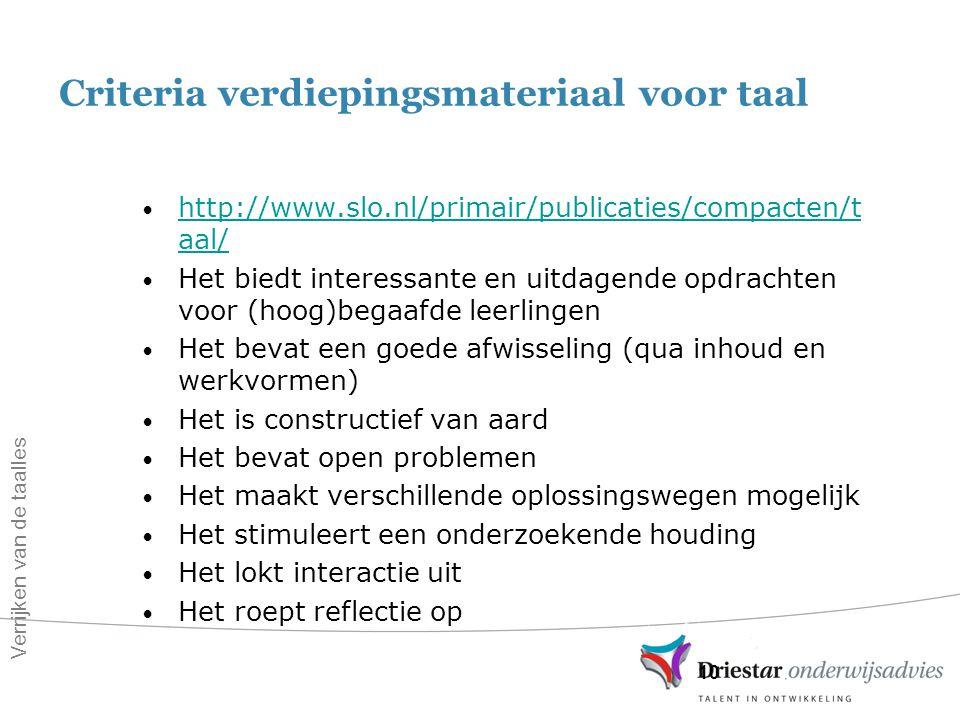 10 Criteria verdiepingsmateriaal voor taal http://www.slo.nl/primair/publicaties/compacten/t aal/ http://www.slo.nl/primair/publicaties/compacten/t aa