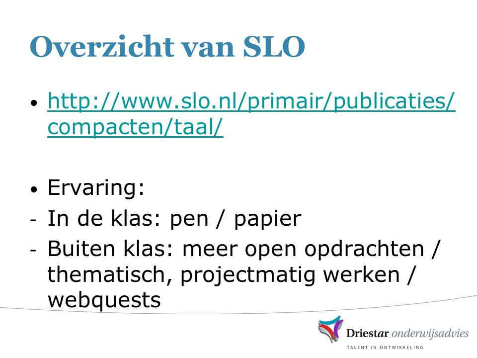 Overzicht van SLO http://www.slo.nl/primair/publicaties/ compacten/taal/ http://www.slo.nl/primair/publicaties/ compacten/taal/ Ervaring: - In de klas