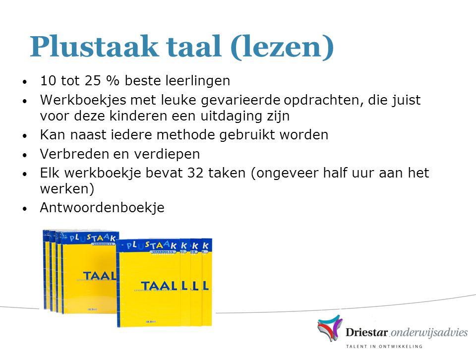 Plustaak taal (lezen) 10 tot 25 % beste leerlingen Werkboekjes met leuke gevarieerde opdrachten, die juist voor deze kinderen een uitdaging zijn Kan n