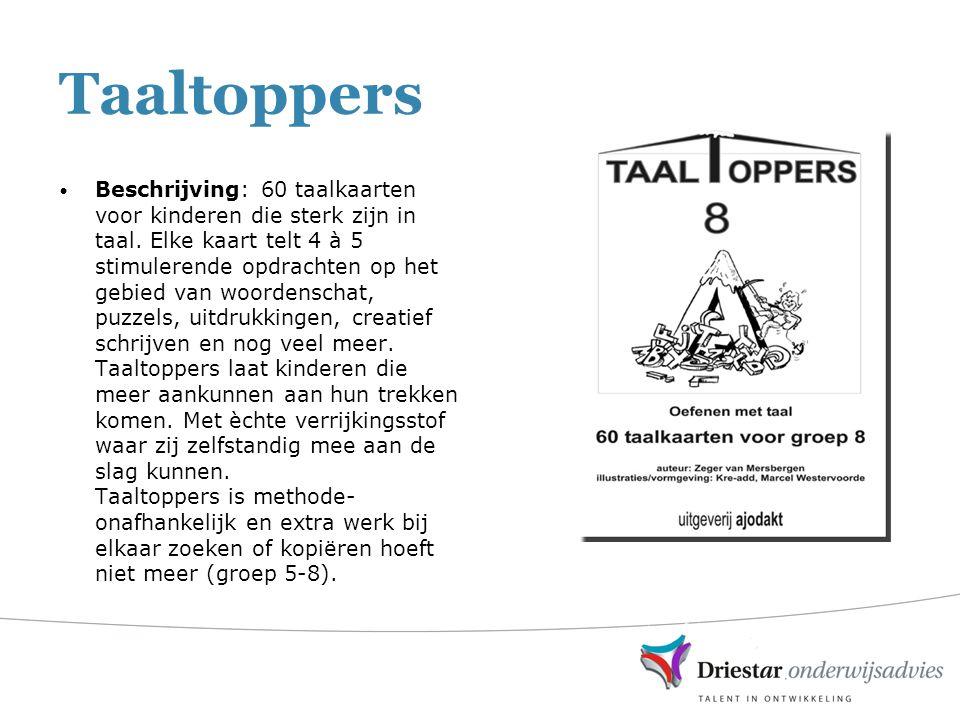 Taaltoppers Beschrijving: 60 taalkaarten voor kinderen die sterk zijn in taal. Elke kaart telt 4 à 5 stimulerende opdrachten op het gebied van woorden