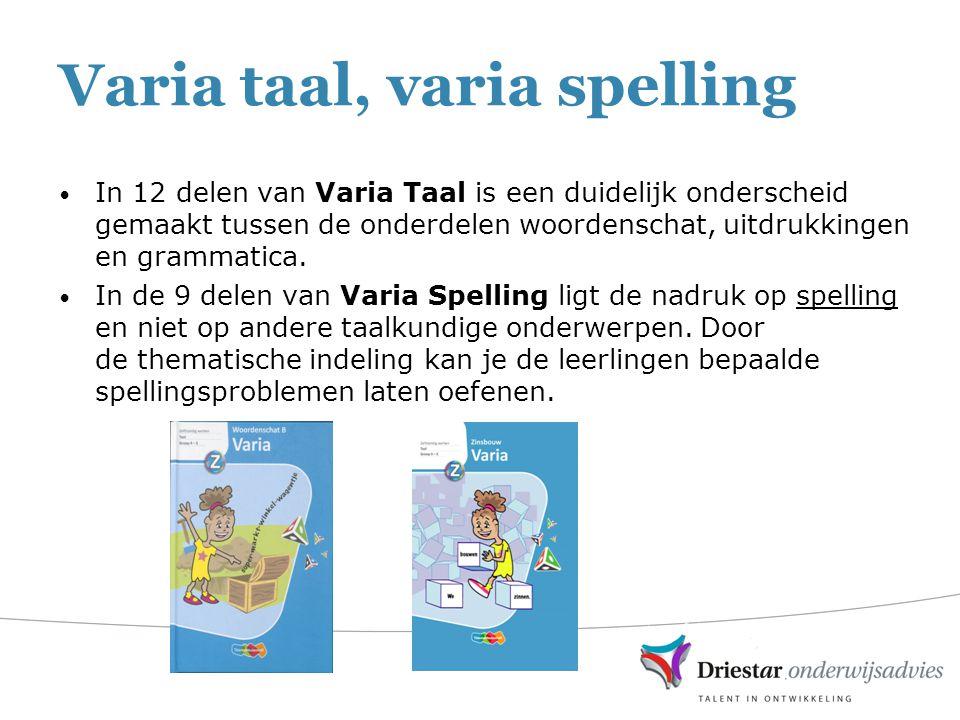 Varia taal, varia spelling In 12 delen van Varia Taal is een duidelijk onderscheid gemaakt tussen de onderdelen woordenschat, uitdrukkingen en grammat