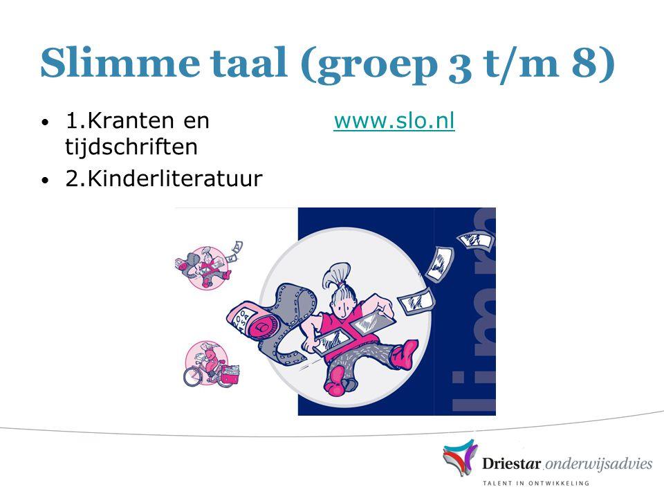 Slimme taal (groep 3 t/m 8) 1.Kranten en tijdschriften 2.Kinderliteratuur www.slo.nl