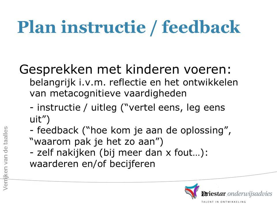 23 Plan instructie / feedback Gesprekken met kinderen voeren: belangrijk i.v.m. reflectie en het ontwikkelen van metacognitieve vaardigheden - instruc