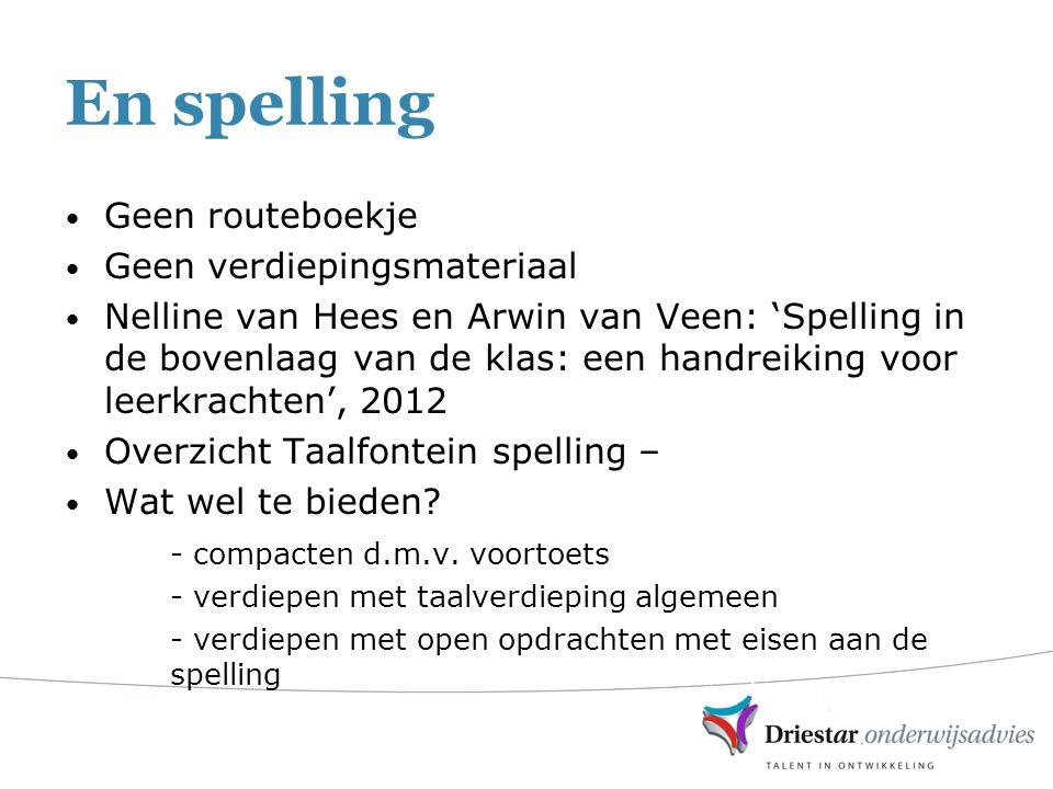 En spelling Geen routeboekje Geen verdiepingsmateriaal Nelline van Hees en Arwin van Veen: 'Spelling in de bovenlaag van de klas: een handreiking voor