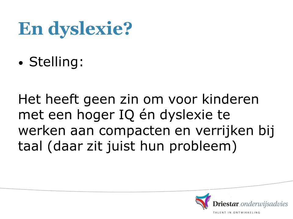 En dyslexie? Stelling: Het heeft geen zin om voor kinderen met een hoger IQ én dyslexie te werken aan compacten en verrijken bij taal (daar zit juist