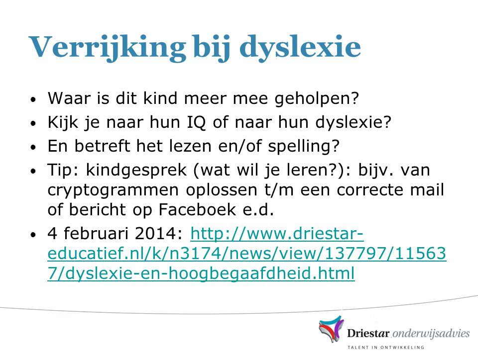 Verrijking bij dyslexie Waar is dit kind meer mee geholpen? Kijk je naar hun IQ of naar hun dyslexie? En betreft het lezen en/of spelling? Tip: kindge