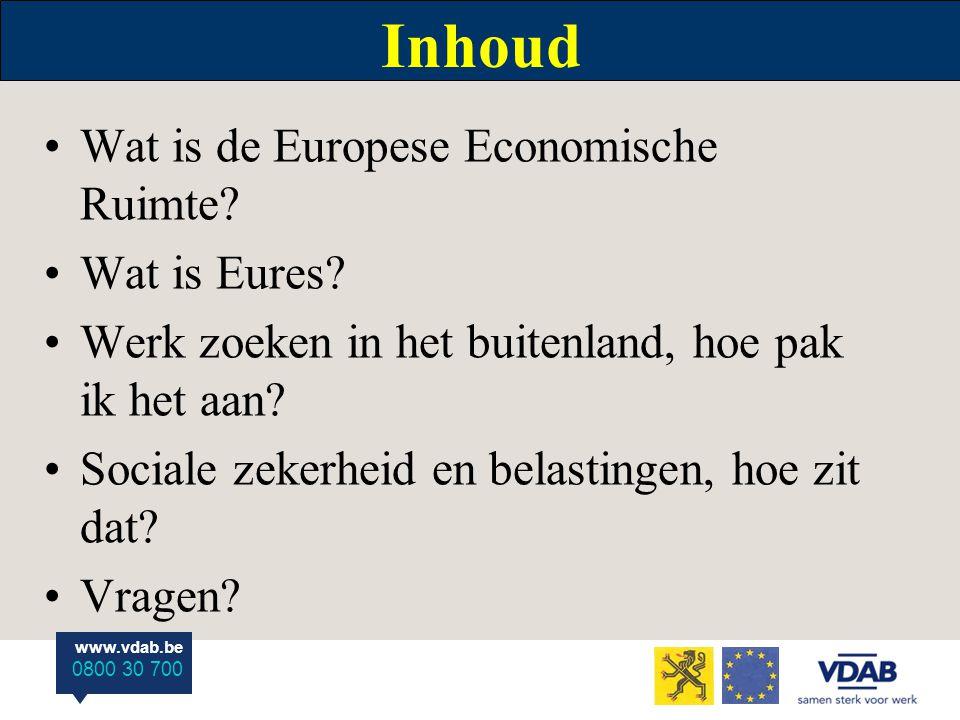 www.vdab.be 0800 30 700 Inhoud Wat is de Europese Economische Ruimte? Wat is Eures? Werk zoeken in het buitenland, hoe pak ik het aan? Sociale zekerhe