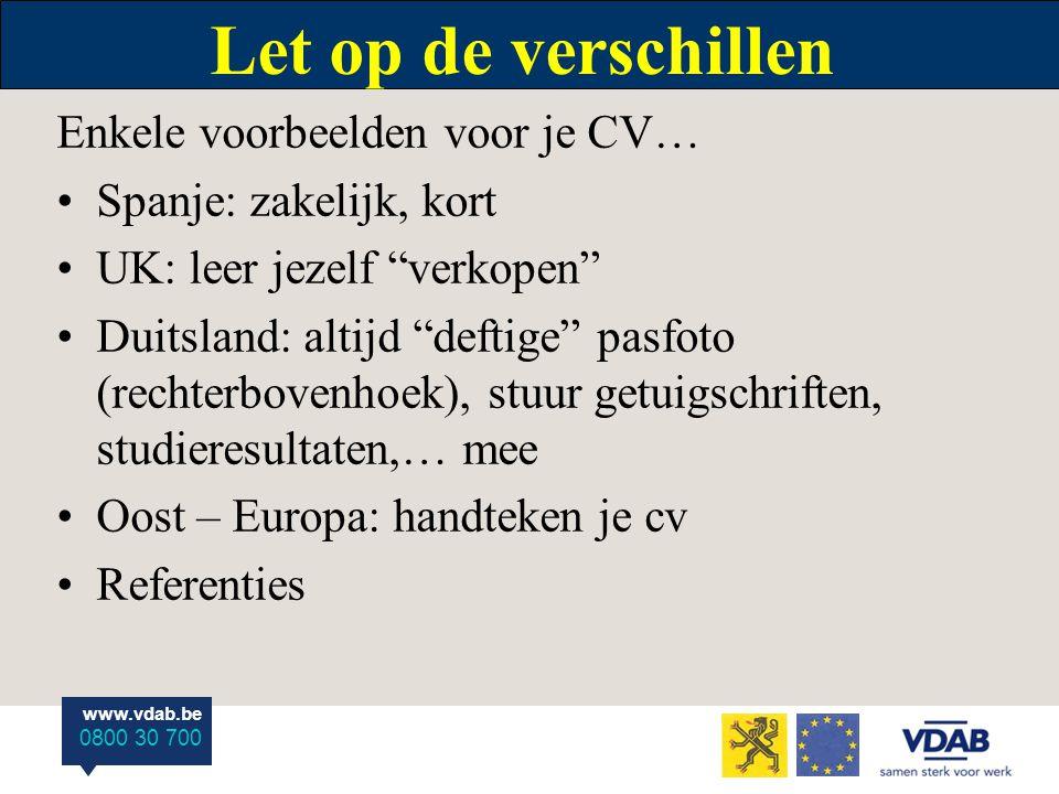 """www.vdab.be 0800 30 700 Let op de verschillen Enkele voorbeelden voor je CV… Spanje: zakelijk, kort UK: leer jezelf """"verkopen"""" Duitsland: altijd """"deft"""