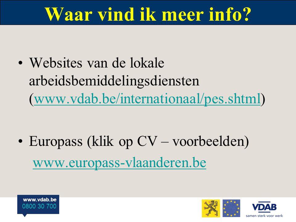 www.vdab.be 0800 30 700 Waar vind ik meer info? Websites van de lokale arbeidsbemiddelingsdiensten (www.vdab.be/internationaal/pes.shtml)www.vdab.be/i