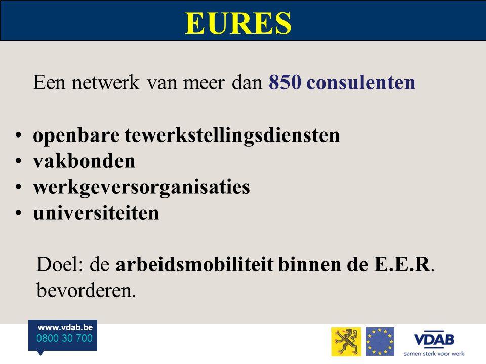 www.vdab.be 0800 30 700 EURES Een netwerk van meer dan 850 consulenten openbare tewerkstellingsdiensten vakbonden werkgeversorganisaties universiteiten Doel: de arbeidsmobiliteit binnen de E.E.R.