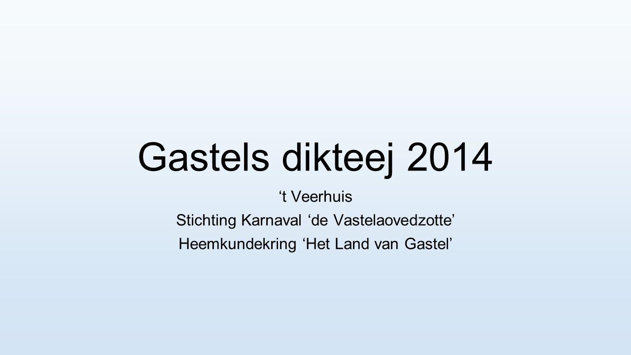 Gastels dikteej 2014 't Veerhuis Stichting Karnaval 'de Vastelaovedzotte' Heemkundekring 'Het Land van Gastel'
