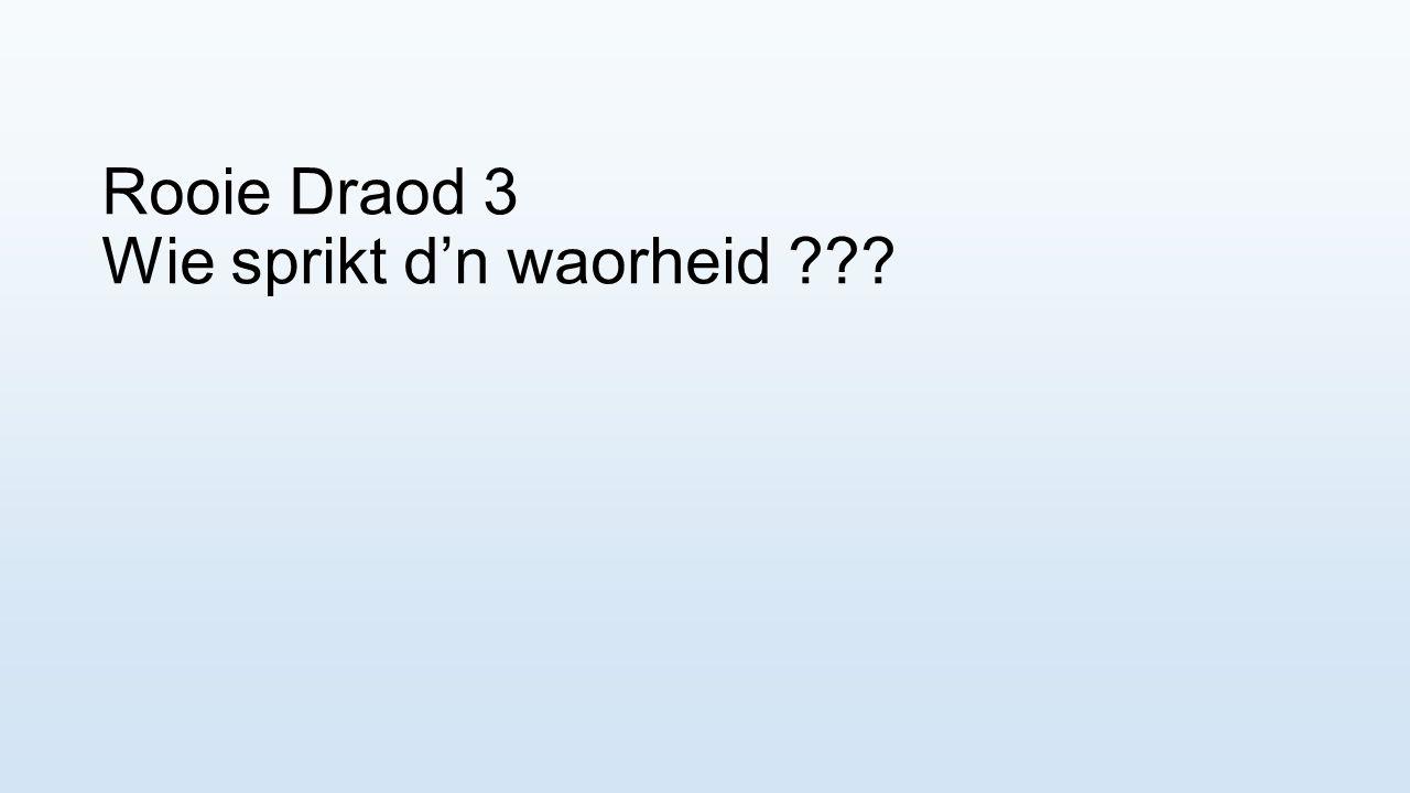 Rooie Draod 3 Wie sprikt d'n waorheid ???