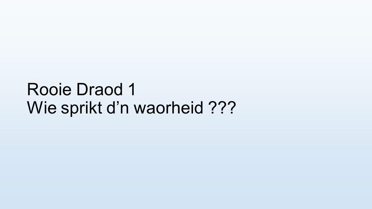 Rooie Draod 1 Wie sprikt d'n waorheid ???