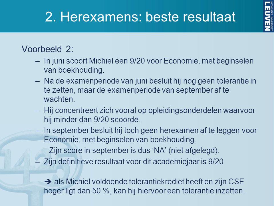 2. Herexamens: beste resultaat Voorbeeld 2: –In juni scoort Michiel een 9/20 voor Economie, met beginselen van boekhouding. –Na de examenperiode van j