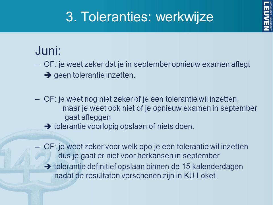 3. Toleranties: werkwijze Juni: –OF: je weet zeker dat je in september opnieuw examen aflegt  geen tolerantie inzetten. –OF: je weet nog niet zeker o