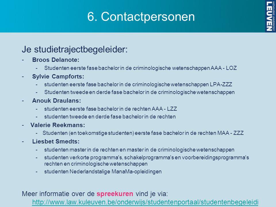 6. Contactpersonen Je studietrajectbegeleider: -Broos Delanote: -Studenten eerste fase bachelor in de criminologische wetenschappen AAA - LOZ -Sylvie