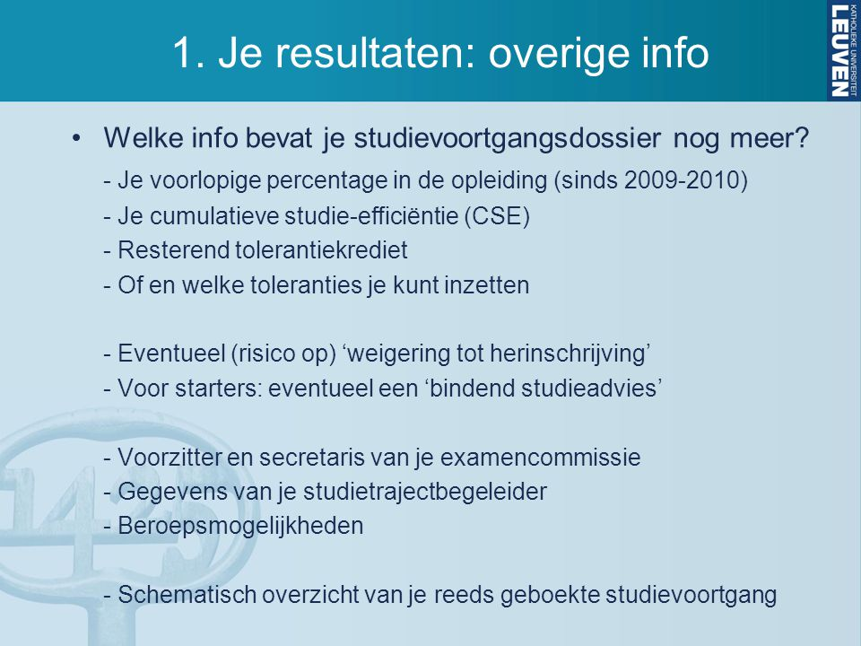 1. Je resultaten: overige info Welke info bevat je studievoortgangsdossier nog meer? - Je voorlopige percentage in de opleiding (sinds 2009-2010) - Je