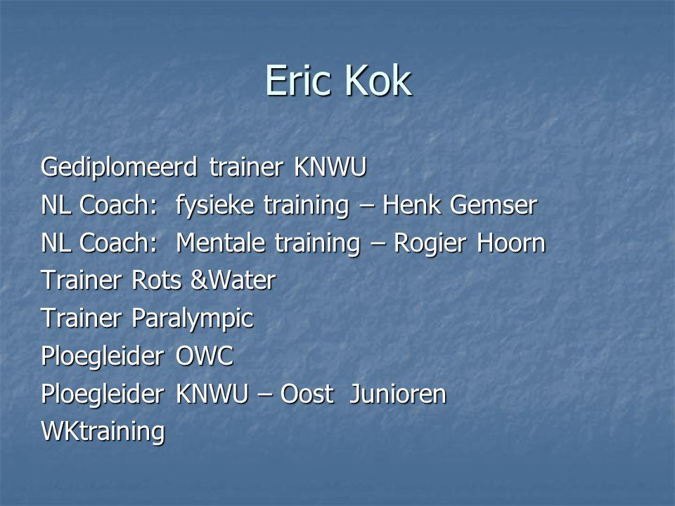 Eric Kok Gediplomeerd trainer KNWU NL Coach: fysieke training – Henk Gemser NL Coach: Mentale training – Rogier Hoorn Trainer Rots &Water Trainer Para