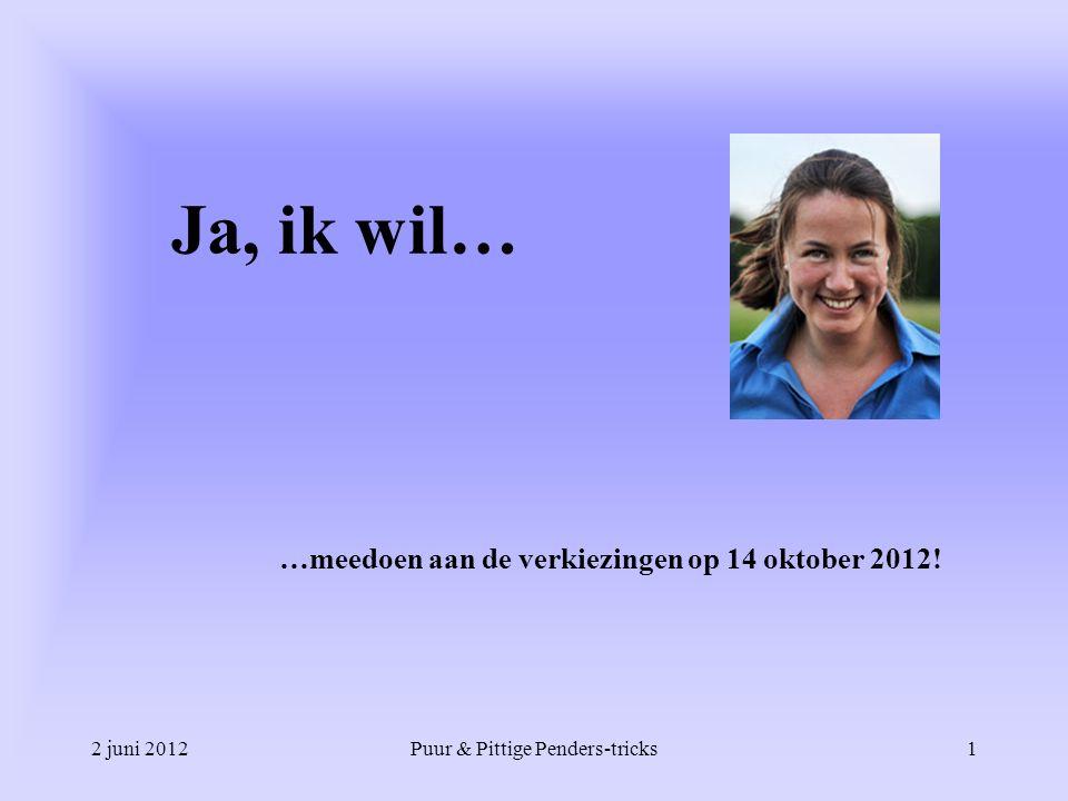 2 juni 2012Puur & Pittige Penders-tricks1 Ja, ik wil… …meedoen aan de verkiezingen op 14 oktober 2012!