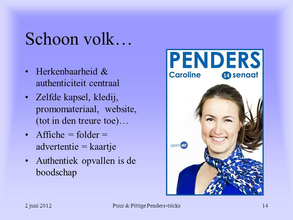 2 juni 2012Puur & Pittige Penders-tricks14 Schoon volk… Herkenbaarheid & authenticiteit centraal Zelfde kapsel, kledij, promomateriaal, website, (tot