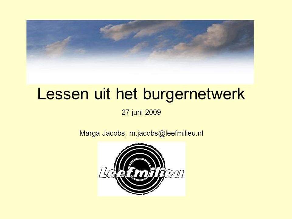 Lessen uit het burgernetwerk 27 juni 2009 Marga Jacobs, m.jacobs@leefmilieu.nl