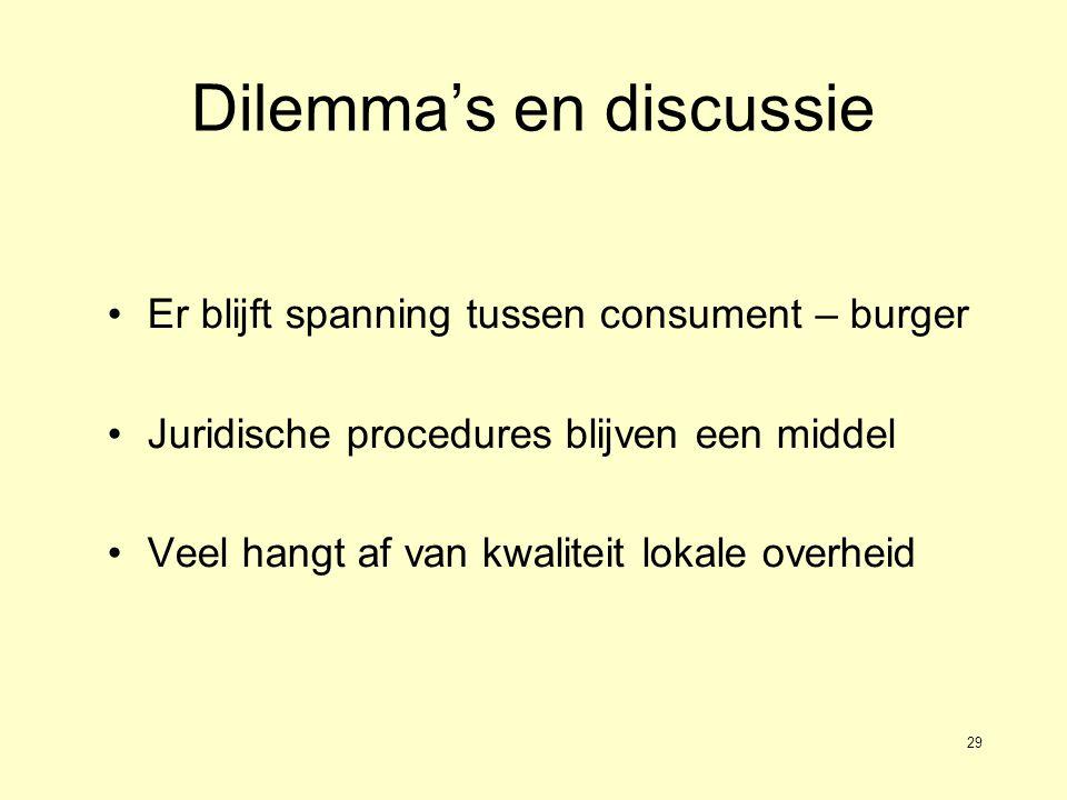 29 Dilemma's en discussie Er blijft spanning tussen consument – burger Juridische procedures blijven een middel Veel hangt af van kwaliteit lokale overheid