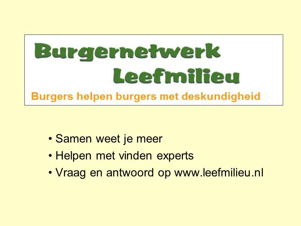 Samen weet je meer Helpen met vinden experts Vraag en antwoord op www.leefmilieu.nl