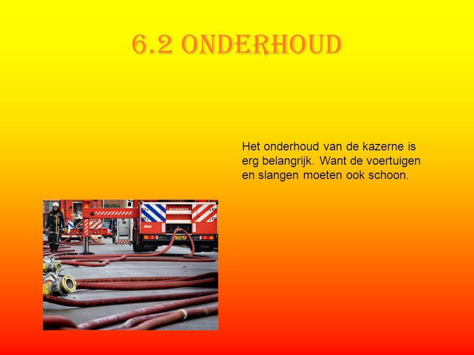 6.2 Onderhoud Het onderhoud van de kazerne is erg belangrijk. Want de voertuigen en slangen moeten ook schoon.