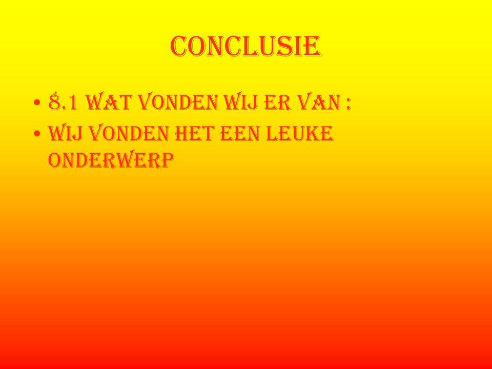 conclusie 8.1 wat vonden wij er van : Wij vonden het een leuke onderwerp