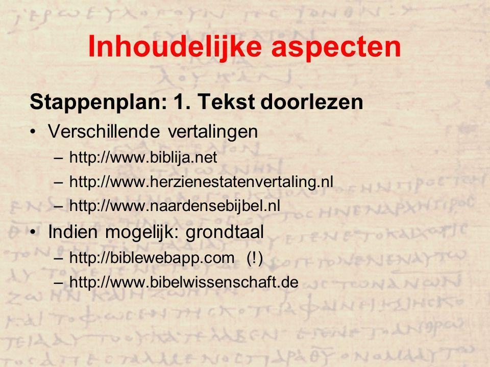 Inhoudelijke aspecten Stappenplan: 1. Tekst doorlezen Verschillende vertalingen –http://www.biblija.net –http://www.herzienestatenvertaling.nl –http:/