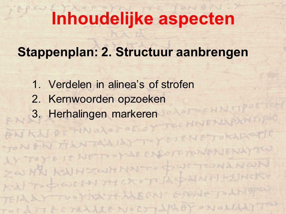Inhoudelijke aspecten Stappenplan: 2. Structuur aanbrengen 1.Verdelen in alinea's of strofen 2.Kernwoorden opzoeken 3.Herhalingen markeren