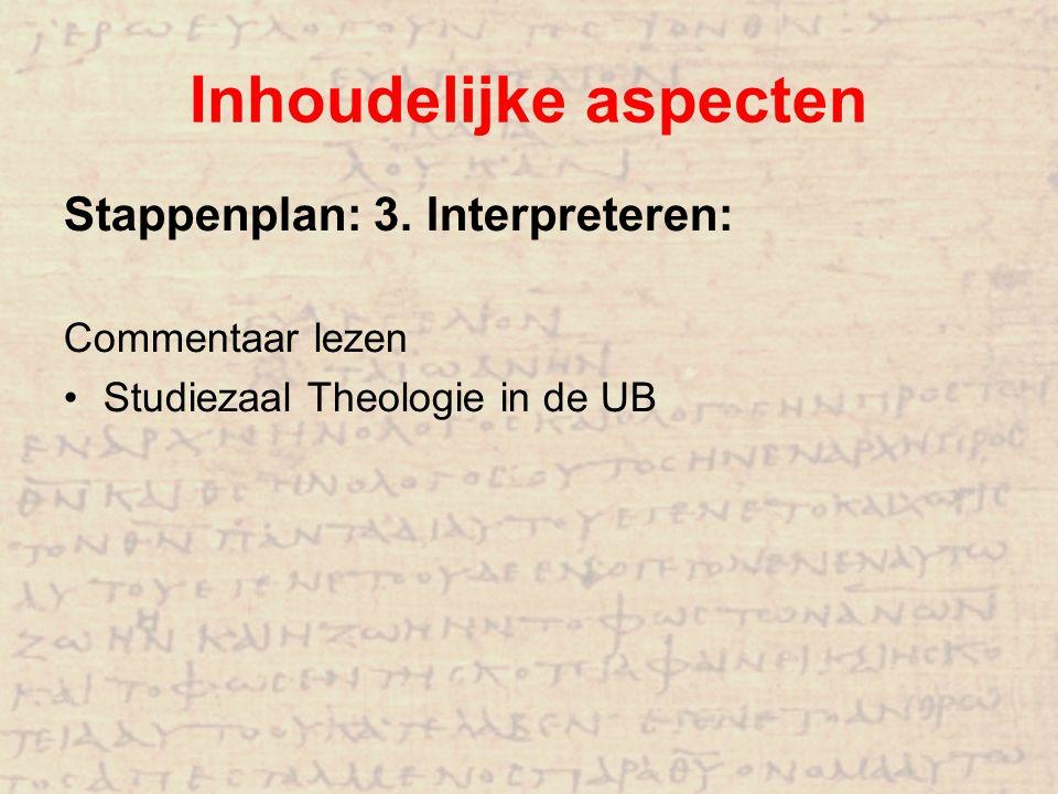 Inhoudelijke aspecten Stappenplan: 3. Interpreteren: Commentaar lezen Studiezaal Theologie in de UB