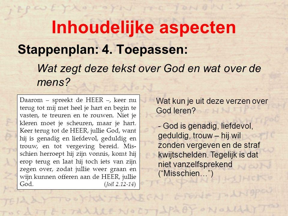 Inhoudelijke aspecten Stappenplan: 4. Toepassen: Wat zegt deze tekst over God en wat over de mens? Daarom – spreekt de HEER –, keer nu terug tot mij m