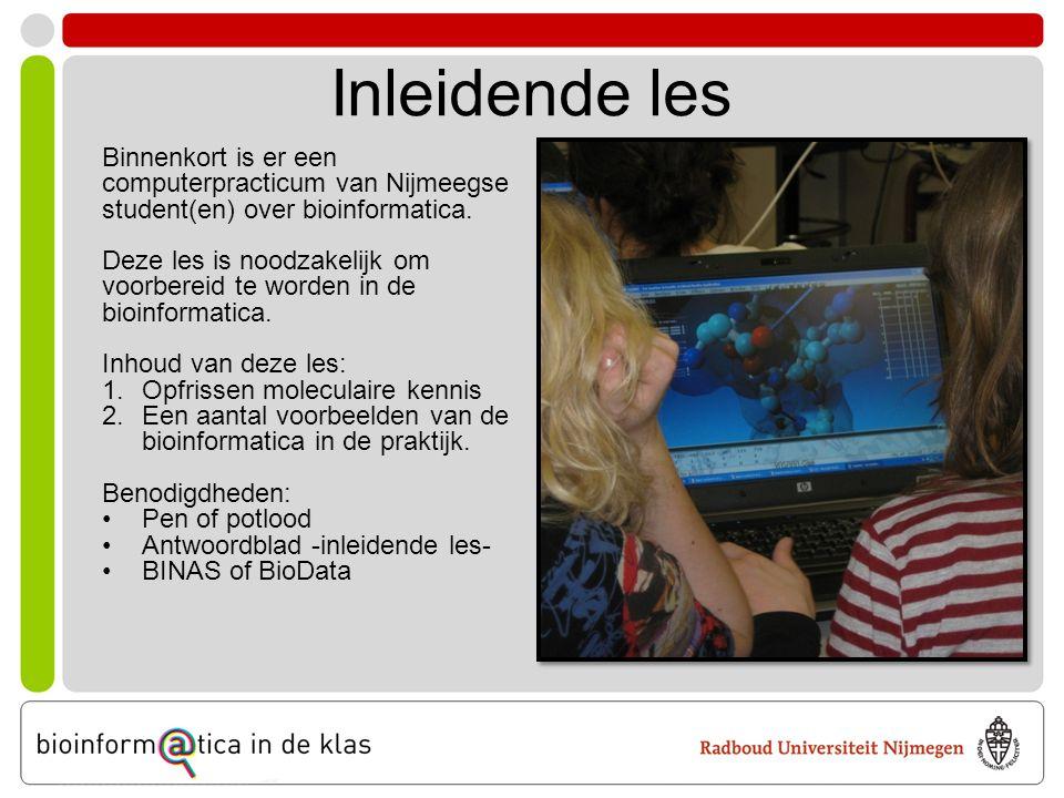 Inleidende les Binnenkort is er een computerpracticum van Nijmeegse student(en) over bioinformatica. Deze les is noodzakelijk om voorbereid te worden