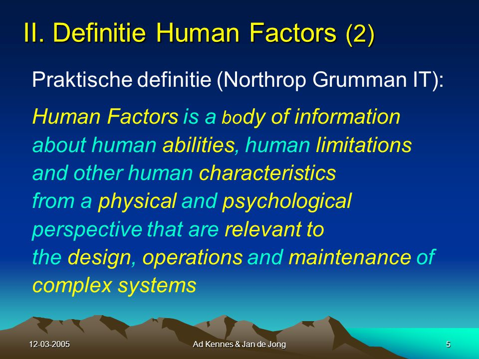Ad Kennes & Jan de Jong4 II. Definitie Human Factors (1) II.