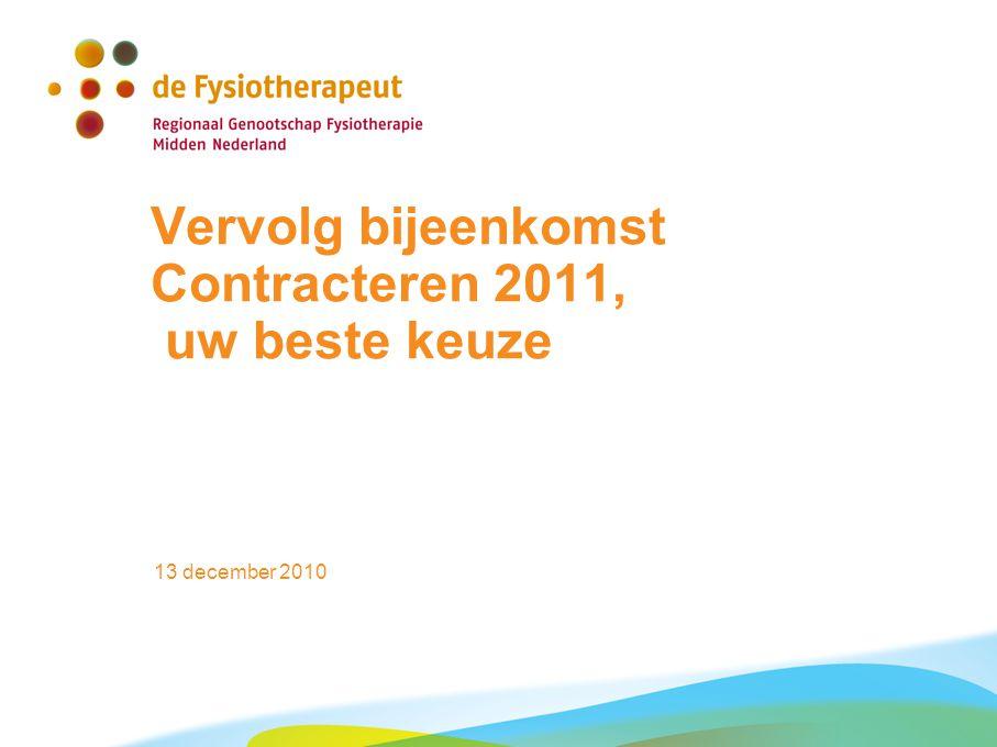 13 december 2010 Beleid zorgverzekeraars 2011 MN 12 Vervolggesprekken Menzis Openingstijden ruim opvatten Samenwerking met specialist voldoende.