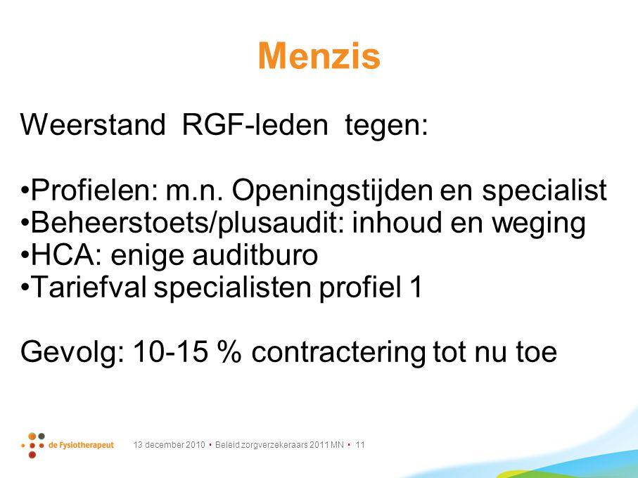 13 december 2010 Beleid zorgverzekeraars 2011 MN 11 Menzis Weerstand RGF-leden tegen: Profielen: m.n. Openingstijden en specialist Beheerstoets/plusau