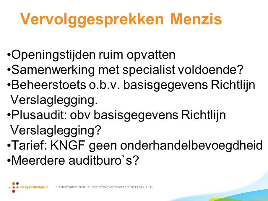 13 december 2010 Beleid zorgverzekeraars 2011 MN 12 Vervolggesprekken Menzis Openingstijden ruim opvatten Samenwerking met specialist voldoende? Behee