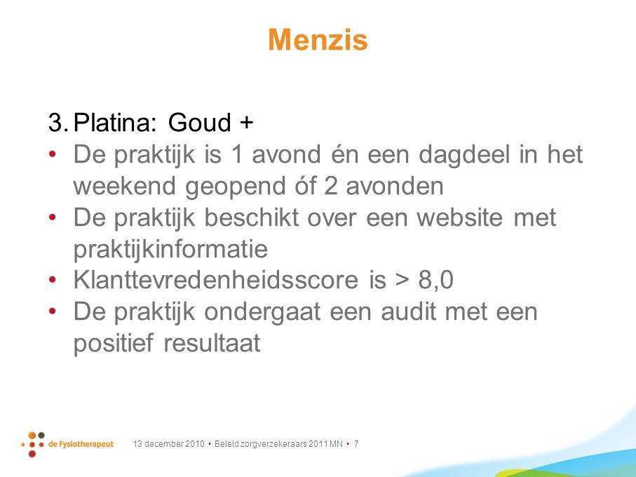 13 december 2010 Beleid zorgverzekeraars 2011 MN 18 Agis/Achmea knelpunten In 2009/2010 niet meegedaan Kwaliefy: Standaardcontract=laagste tarief Standaardcontract: geen groeps- behandelingen/beweegprogramma`s .