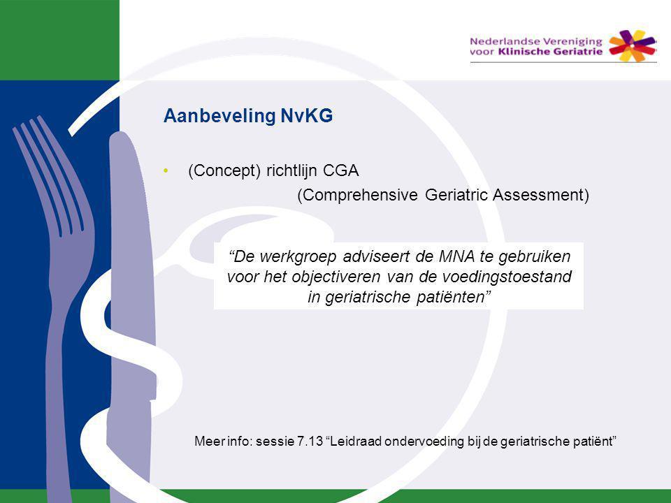 """Aanbeveling NvKG (Concept) richtlijn CGA (Comprehensive Geriatric Assessment) Meer info: sessie 7.13 """"Leidraad ondervoeding bij de geriatrische patiën"""
