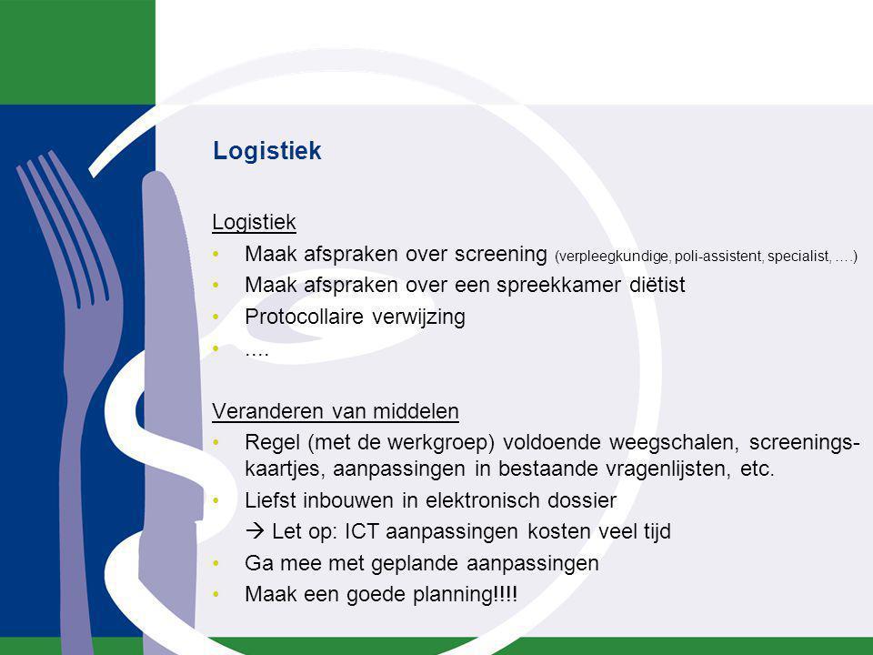 Logistiek Maak afspraken over screening (verpleegkundige, poli-assistent, specialist, ….) Maak afspraken over een spreekkamer diëtist Protocollaire ve