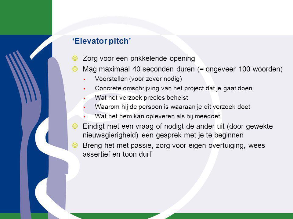 'Elevator pitch'  Zorg voor een prikkelende opening  Mag maximaal 40 seconden duren (= ongeveer 100 woorden)  Voorstellen (voor zover nodig)  Conc