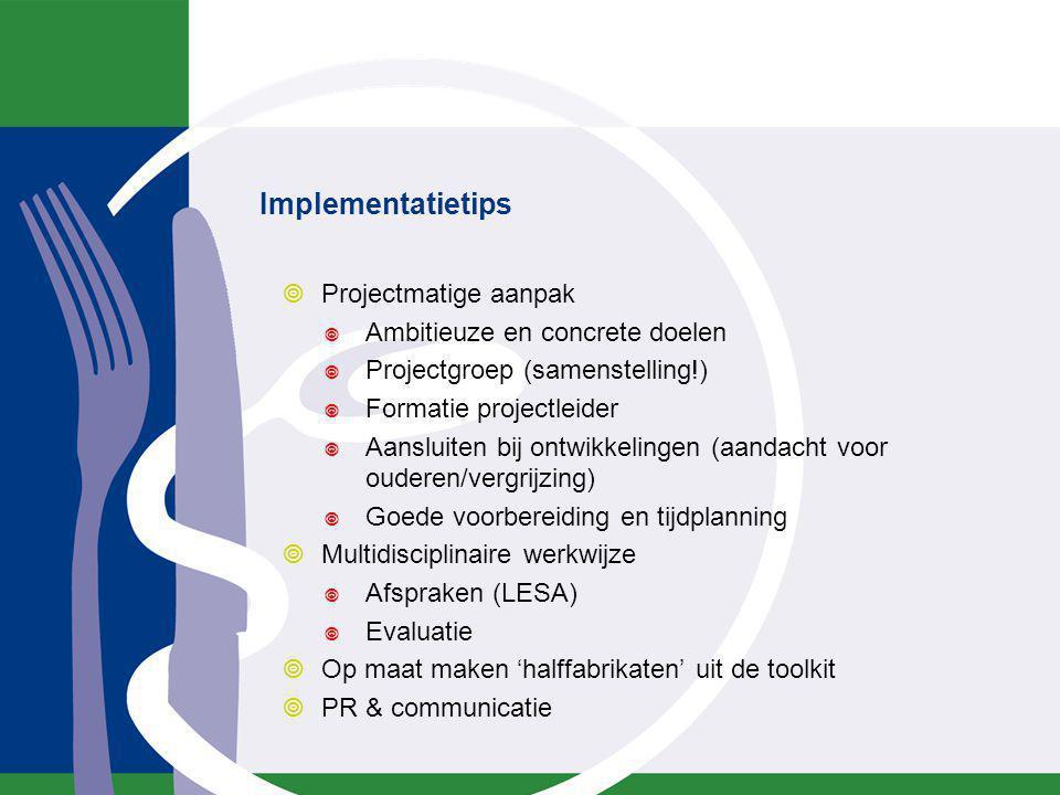 Implementatietips  Projectmatige aanpak  Ambitieuze en concrete doelen  Projectgroep (samenstelling!)  Formatie projectleider  Aansluiten bij ont